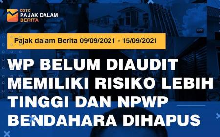 WP Tak Diaudit Lebih Berisiko dan NPWP Bendahara Dihapus, Cek Videonya