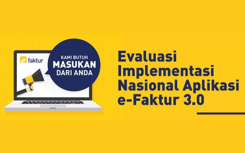 Sudah Pakai e-Faktur 3.0? DJP Minta Masukan dari Wajib Pajak